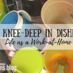 Knee-Deep in Dishes: Life as a WAHM