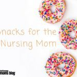 Snacks for the Nursing Mom