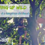 Growing Up Wild: The Benefits of a Dangerous Childhood