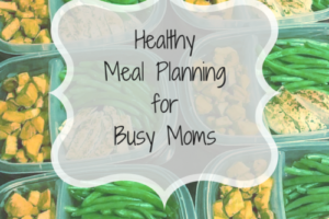 Healthy Meal PrepforBusy Moms
