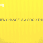 When Change is a Good Thing
