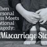 When Personal Loss Meets National Tragedy: A Miscarriage Story
