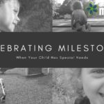 Celebrating Milestones When Your Child Has Special Needs