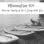 Minimalism 101: How Our Family of Six is Living With Less