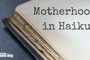 Motherhood Haikus
