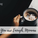 You are Enough, Momma