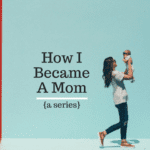 How I Became a Mom: Danielle's Story {Series}