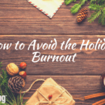 How to Avoid the Holiday Burnout