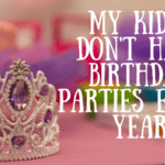 My Kids Don't Have Birthday Parties Every Year