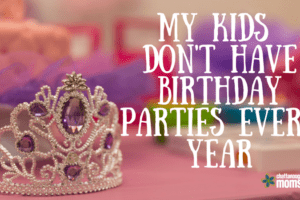 My Kids Don't Have Birthday Parties Every Year | Chattanooga Moms Blog