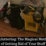 Decluttering: The Magical Method of Getting Rid of Your Stuff