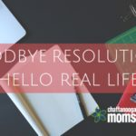 Goodbye Resolutions, Hello Real Life