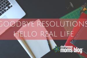 GOODBYE RESOLUTIONS_ HELLO REAL LIFE
