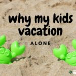 Why My Kids Vacation Alone