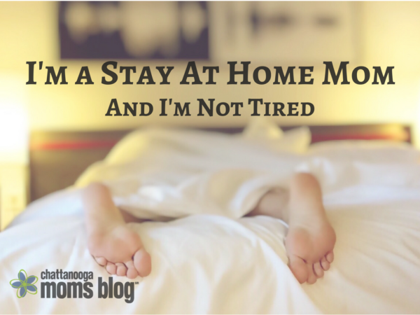I'm a Stay At Home Mom and I'm Not Tired