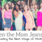 When the Mom Jeans Fit: Appreciating the Next Stage of Motherhood