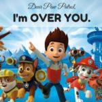 Dear Paw Patrol, I Am SO Over You