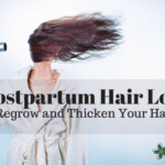Postpartum Hair Loss {Regrow and Thicken Your Hair}