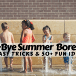 Bye-Bye Summer Boredom {Easy Tricks & 50+ Fun Ideas}