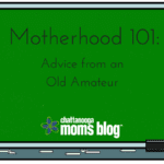 Motherhood 101: Advice from an Old Amateur