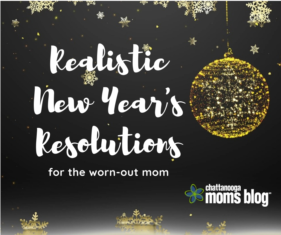 Realistic New Year's Resolutions | Chattanooga Moms Blog