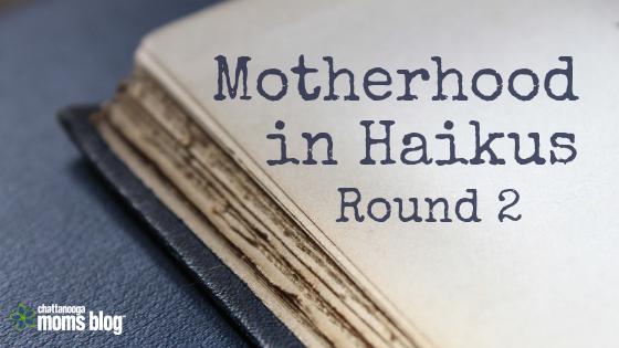 Motherhood in Haikus: Round 2