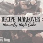 Maumau's Heavenly Hash: Recipe Makeover {Series}